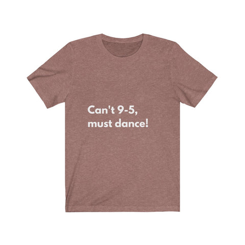 Can't 9-5, must dance Tee