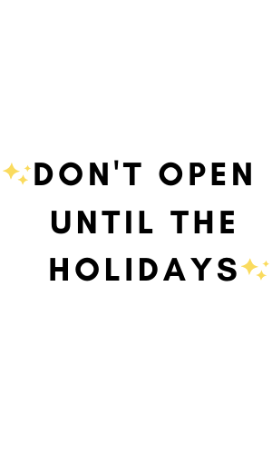 Don't Open Until The Holidays