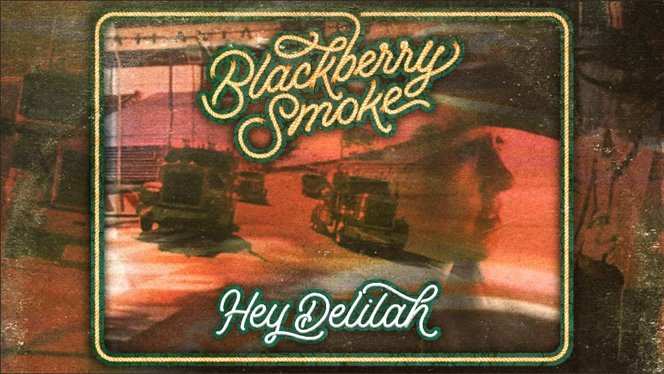 BLACKBERRY SMOKE - HEY DELILAH - VIDEO