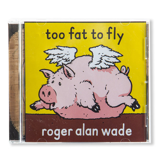 Roger Alan Wade Too Fat Too Fly  CD