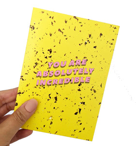 You are absolutely incredible greeting card