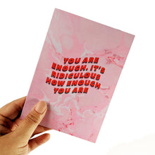 Load image into Gallery viewer, You are enough, its ridiculous how enough you are greeting card