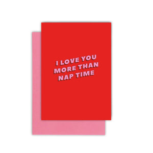 I love you more than nap time greeting card