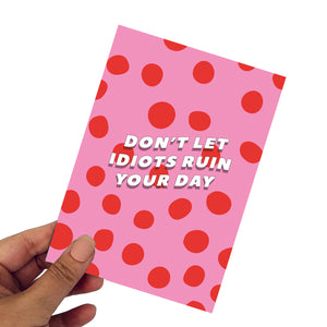 Don't let idiots ruin your day A6 Postcard