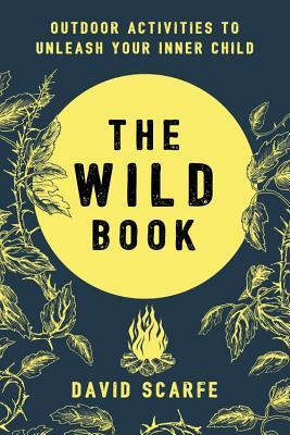 The Wild Book: Outdoor Activities to Unleash Your Inner Child