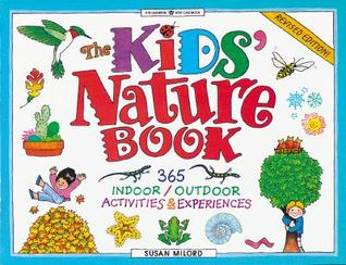 The Kids' Nature Book: 365 Indoor / Outdoor Activities and Experiences: 365 Indoor/Outdoor Activites and Experiences