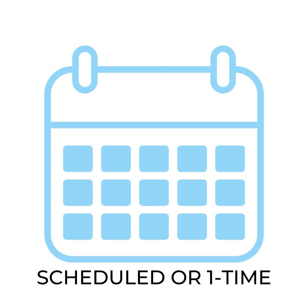 Scheduled or 1-Time