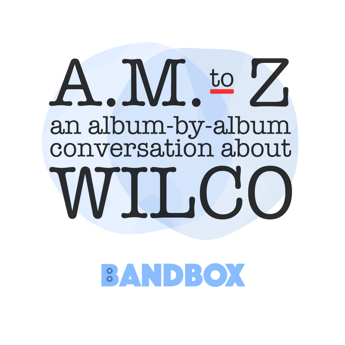 Wilco A.M. to Z Podcast Episode #1 - A.M.