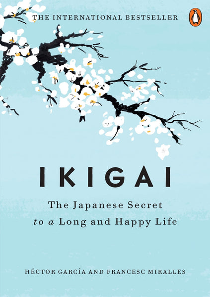 Ikigai: The Japanese Secret to a Long and Happy Life by Héctor García:Paperback:9780143130727:booksondemand.ma:Books