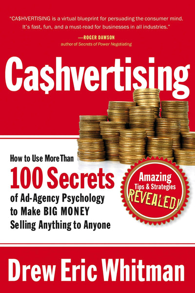 Ca$hvertising: How to Use More Than 100 Secrets of Ad-Agency Psychology to Make BIG MONEY Selling Anything to Anyone by Drew Eric Whitman:Paperback:9781601630322:booksondemand.ma:Books