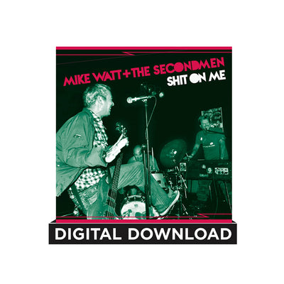 Mike Watt + The Secondmen & EV Kain Shit On ME B/W Striking Out Digital Download