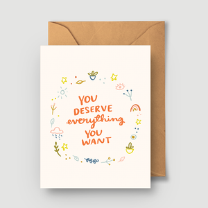 You Deserve Everything You Want Greeting Card
