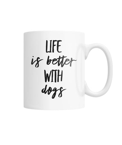 Life Is Better With Dogs Mug