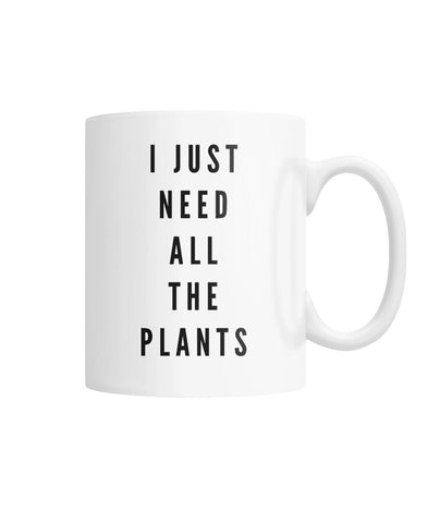 I Just Need All The Plants Mug