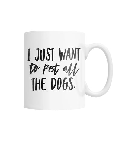 I Just Want To Pet All The Dogs Mug
