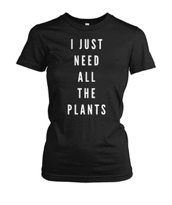 I Just Need All The Plants Shirt