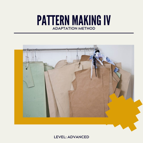 Pattern Making IV ~ Adaptation Method (Tuesday night classes)