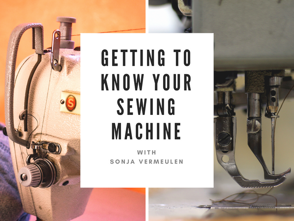 Getting to Know your Sewing Machine  (June 4th - 25th)