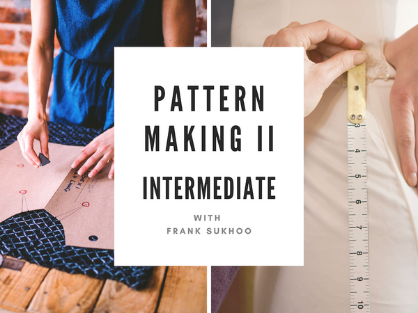 Pattern Making II (June 11th - Jul 30th)