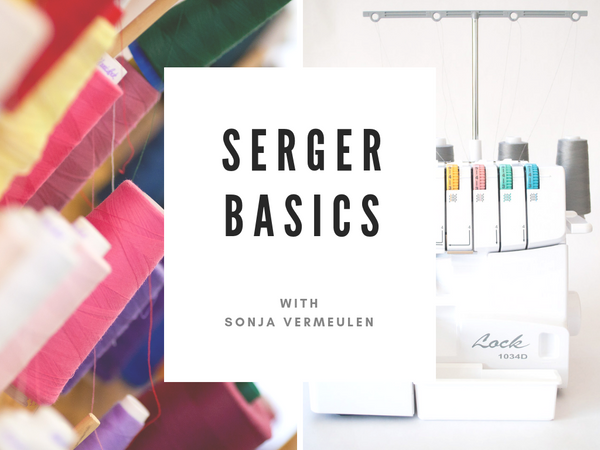 Serger Basics (June 3/10/17)