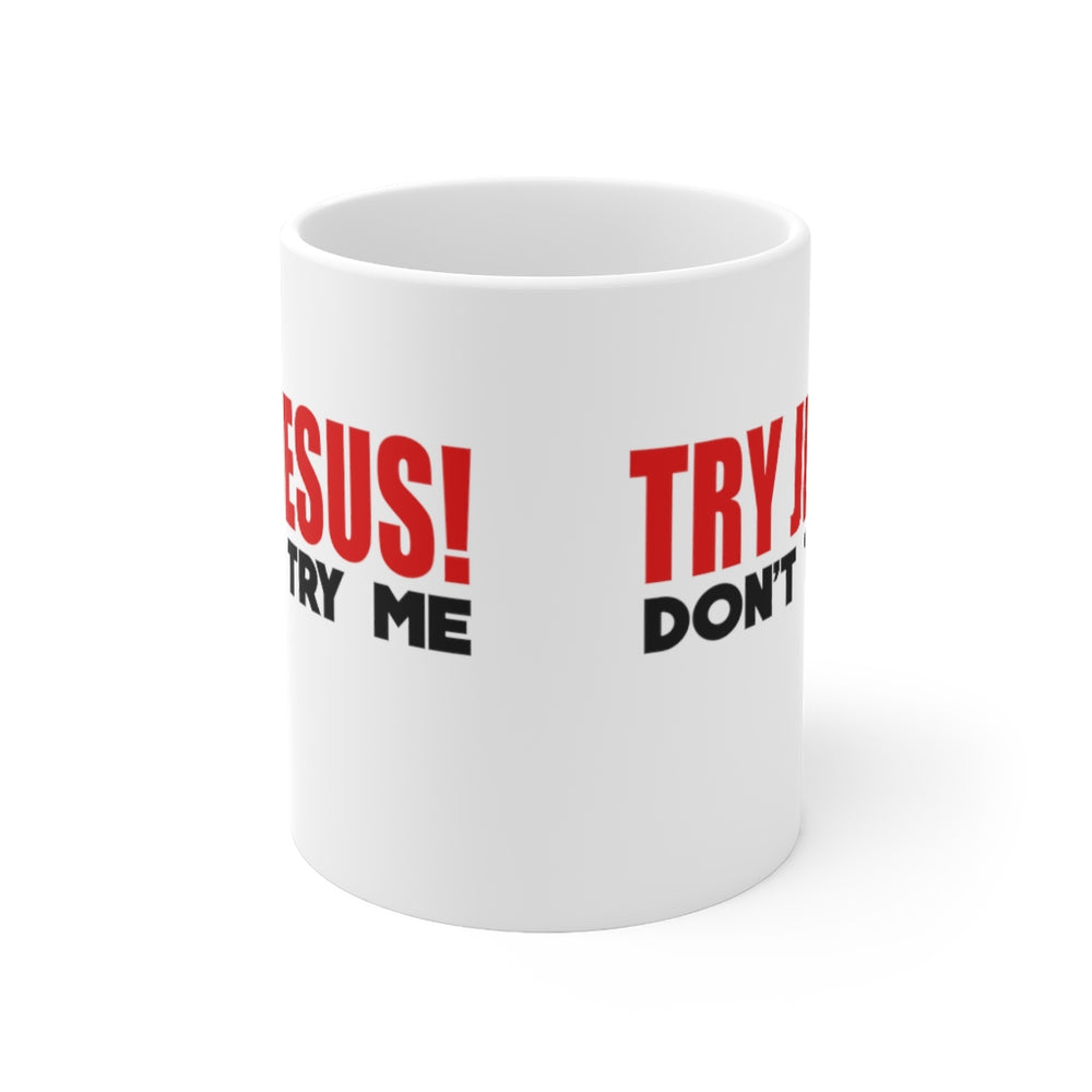 Try Jesus Don't Try Me Mug - The 2020 Experience