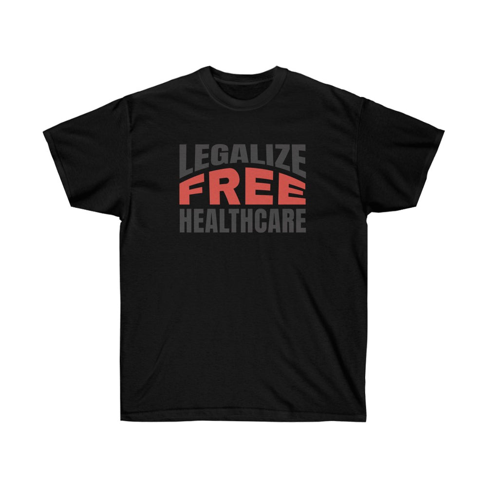 Legalize Free Healthcare Unisex Ultra Cotton Tee - The 2020 Experience