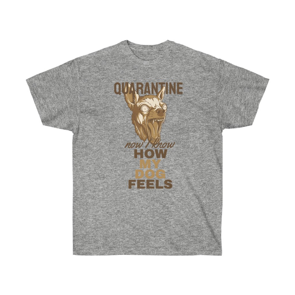 Quarantine, Now I know How My Dog Feels Unisex Ultra Cotton Tee - The 2020 Experience