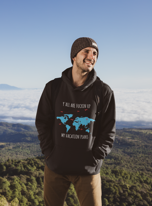 Y'all are Fuc*in up My Vacation Plans Unisex Hoodie - The 2020 Experience