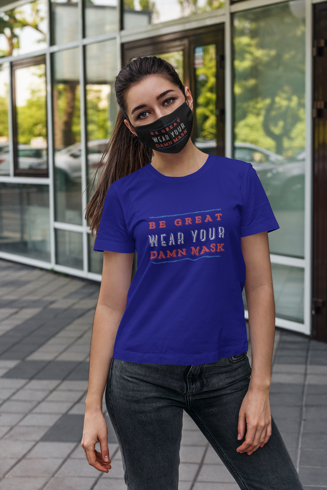 Be Great Wear Your Damn Mask Women's T-Shirt - The 2020 Experience
