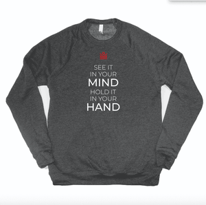 see it in your mind hold it in your hand - crewneck