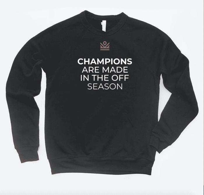champions are made in the off season - crewneck