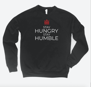stay hungry stay humble - crewneck