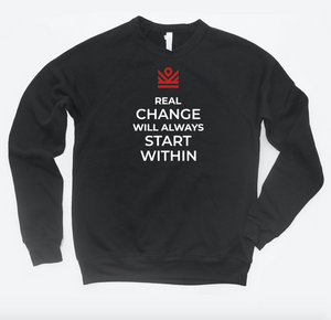 real change will always start within - crewneck