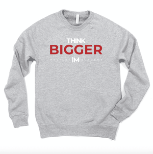 think bigger - crewneck