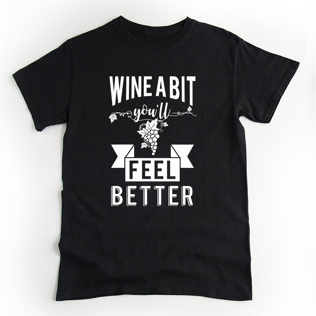Wine A Bit You'll Feel Better T'shirt