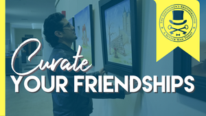 CURATING FRIENDSHIPS | HOW TO PICK YOUR FRIENDS WISELY!