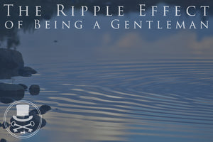 The Ripple Effect of Being a Gentleman