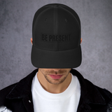 Be Present -Trucker Cap