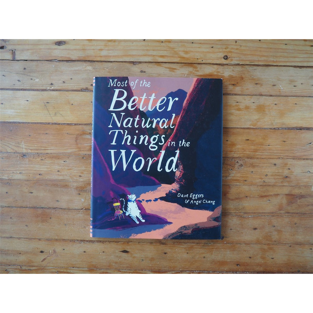 <center>Most of the Better Natural Things in the World by Dave Eggers</center>