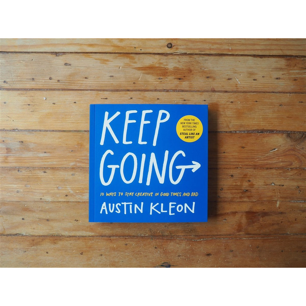 <center>Keep Going: 10 Ways to Stay Creative in Good Times and Bad by Austin Kleon</center>