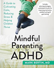 Load image into Gallery viewer, Mindful Parenting for ADHD: A Guide to Cultivating Calm, Reducing Stress, and Helping Children Thrive (A New Harbinger Self-Help Workbook)