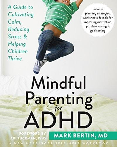 Mindful Parenting for ADHD: A Guide to Cultivating Calm, Reducing Stress, and Helping Children Thrive (A New Harbinger Self-Help Workbook)