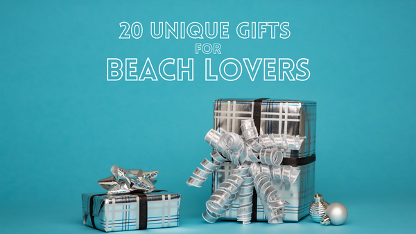 20 Unique Gifts For Beach Lovers