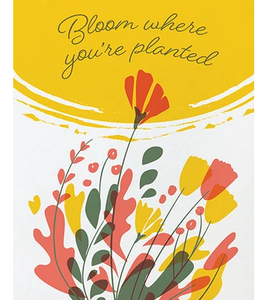 BLOOM WHERE YOU'RE PLANTED CARD