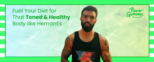Fuel Your Diet For That Toned & Healthy Body Like Hemant's