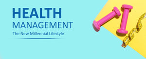 Health Management- The New Millennial Lifestyle!