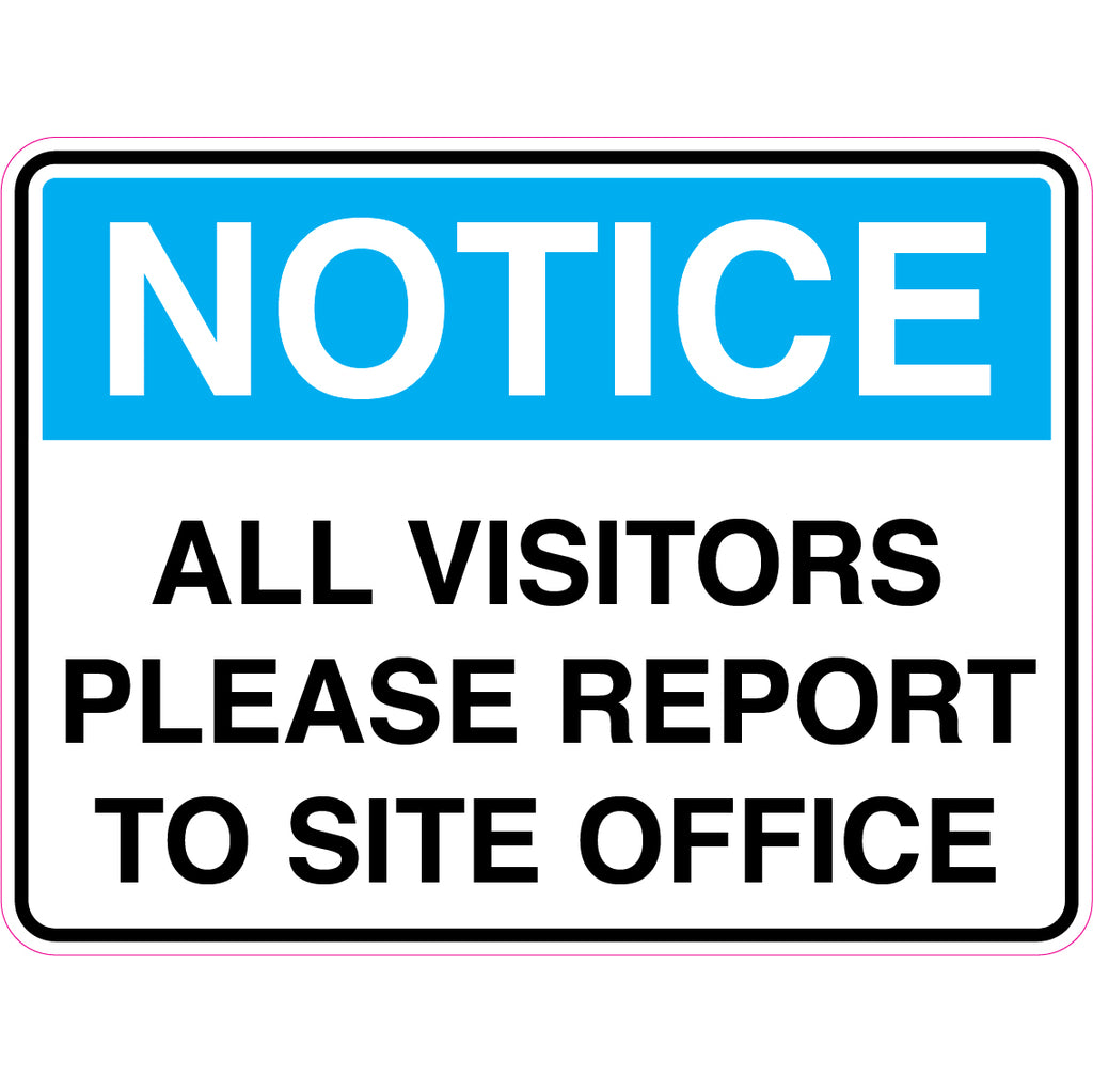Notice -  All Visitors Please Report To Site Office  Sign