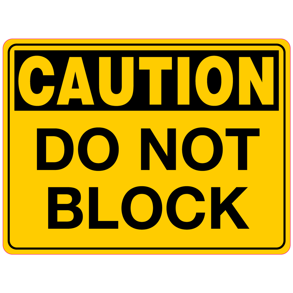 Caution  Do Not Block Sign