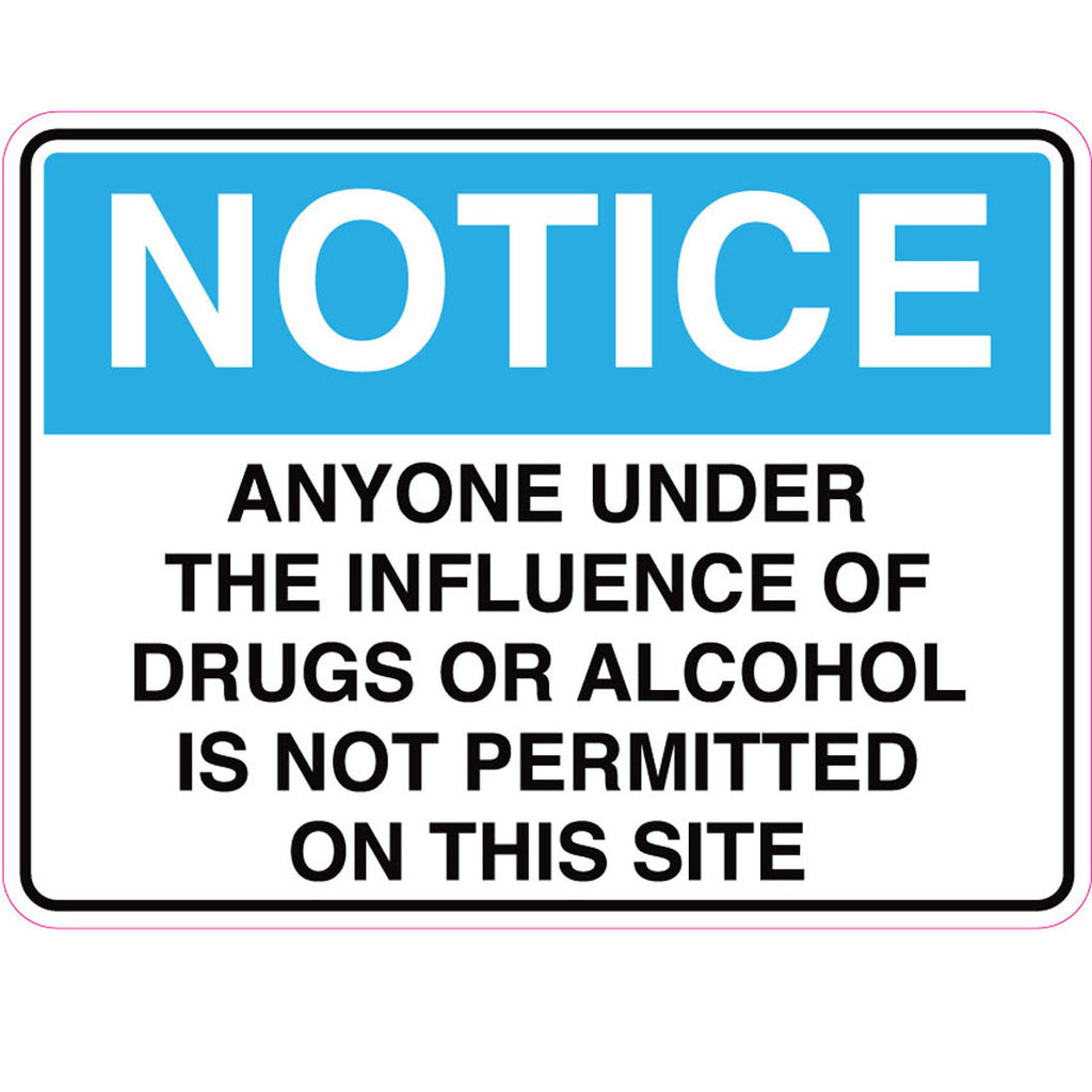 Notice -  Anyone Under The Influence Of Drugs Or Alcohol Is Not Permitted On This Site  Sign