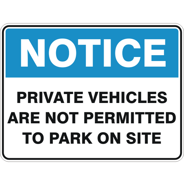 Notice -  Private Vehicles Are Not Permitted To Park On Site  Sign